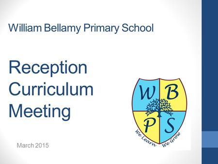 William Bellamy Primary School Reception Curriculum Meeting March 2015.
