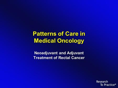 Patterns of Care in Medical Oncology Neoadjuvant and Adjuvant Treatment of Rectal Cancer.