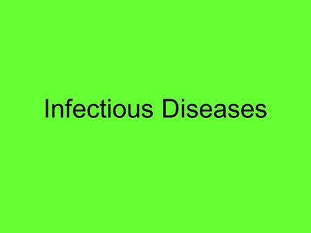Infectious Diseases. Pathogens Several types of small microscopic organisms Most are Parasites – organisms that live in or on another organism and derive.
