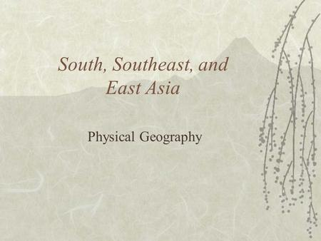 South, Southeast, and East Asia Physical Geography.