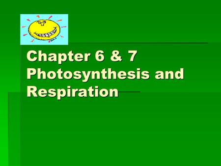 Chapter 6 & 7 Photosynthesis and Respiration. I. ENERGY: The ability to do work  A. Why do cells need energy? 1) Active Transport 2) Cell division, growth.