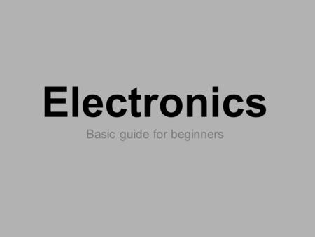 Electronics <strong>Basic</strong> guide for beginners. <strong>Basic</strong> Concepts.