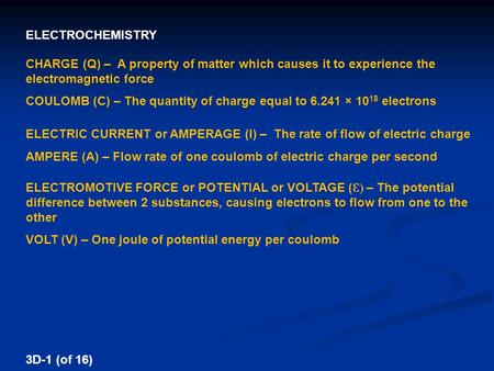 ELECTROCHEMISTRY CHARGE (Q) – A property of matter which causes it to experience the electromagnetic force COULOMB (C) – The quantity of charge equal to.