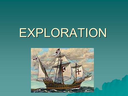 EXPLORATION. England France Spain Trade  European Countries began to trade with East Asia (China and Japan) for luxury good such as spices, silk.