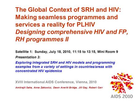 The Global Context of SRH and HIV: Making seamless programmes and services a <strong>reality</strong> for PLHIV Designing comprehensive HIV and FP, RH programmes II Satellite.