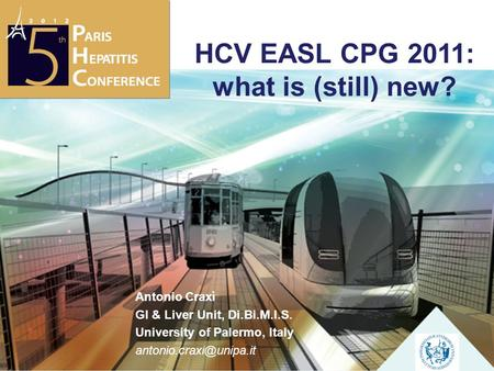 HCV EASL CPG 2011: what is (still) new? Antonio Craxì GI & Liver Unit, Di.Bi.M.I.S. University of Palermo, Italy