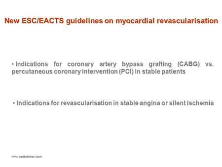 New ESC/EACTS guidelines on myocardial revascularisation Indications for coronary artery bypass grafting (CABG) vs. percutaneous coronary intervention.
