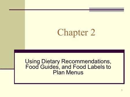 1 Chapter 2 Using Dietary Recommendations, Food Guides, and Food Labels to Plan Menus.