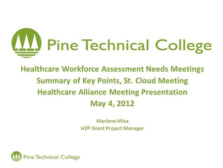 Healthcare Workforce Assessment Needs Meetings Summary of Key Points, St. Cloud Meeting Healthcare Alliance Meeting Presentation May 4, 2012 Marlene Mixa.