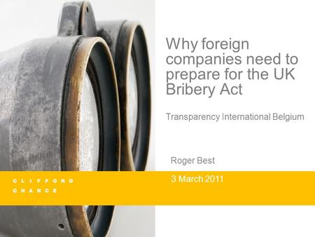 Why foreign companies need to prepare for the UK Bribery Act Transparency International Belgium Roger Best 3 March 2011.