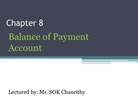 Chapter 8 Balance of Payment <strong>Account</strong> Lectured by: Mr. SOK Chanrithy.