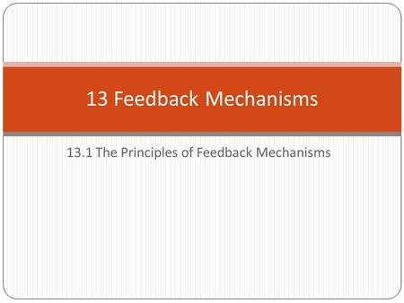 13.1 The Principles of Feedback Mechanisms 13 Feedback Mechanisms.