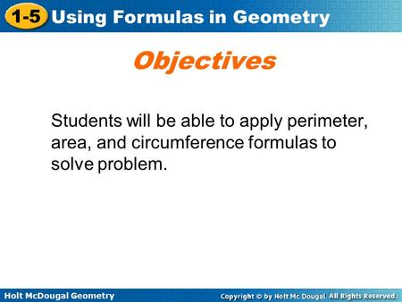 Objectives Students will be able to apply perimeter, area, and circumference formulas to solve problem.