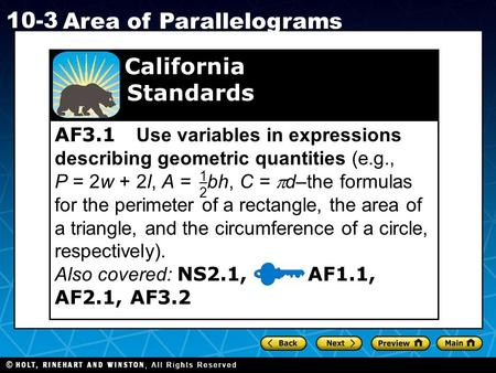 Holt CA Course 1 10-3 Area of Parallelograms AF3.1 Use variables in expressions describing geometric quantities (e.g., P = 2w + 2l, A = bh, C =  d–the.