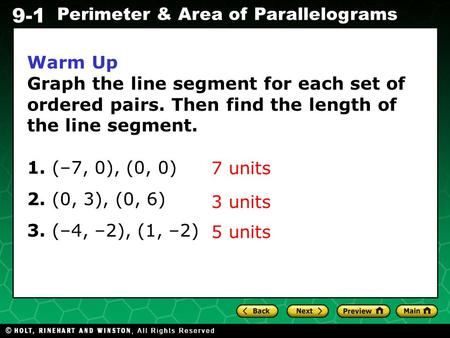 Warm Up Graph the line segment for each set of ordered pairs. Then find the length of the line segment. 1. (–7, 0), (0, 0) 2. (0, 3), (0, 6) 3. (–4, –2),