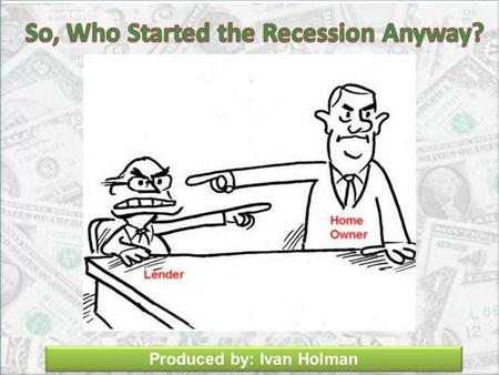Produced by: Ivan Holman. Wall Street says: We just wanted to help those who really needed a loan.