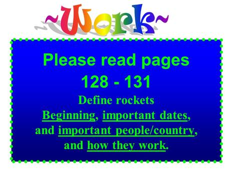 Please read pages 128 - 131 Define rockets Beginning, important dates, and important people/country, and how they work.