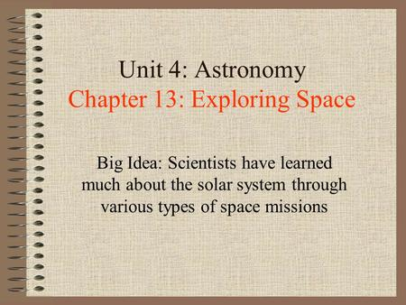 Unit 4: Astronomy Chapter 13: Exploring Space