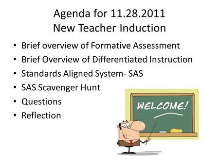 Agenda for 11.28.2011 New Teacher Induction Brief overview of Formative Assessment Brief Overview of Differentiated Instruction Standards Aligned System-
