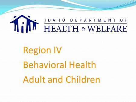 Region IV Behavioral Health Adult and Children. Population: 430,000 Employees: approx. 460 How many people do we serve? In October in SR alone: Processed.