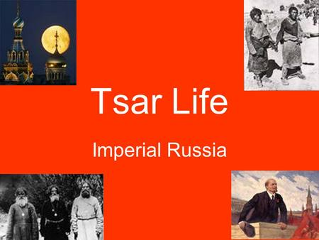 Tsar Life Imperial Russia. The Facts… Czar is the title given to the Russian leader For over 300 years, one royal family ruled, the Romanovs So what was.