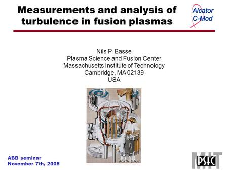 Nils P. Basse Plasma Science and Fusion Center Massachusetts Institute of Technology Cambridge, MA 02139 USA ABB seminar November 7th, 2005 Measurements.