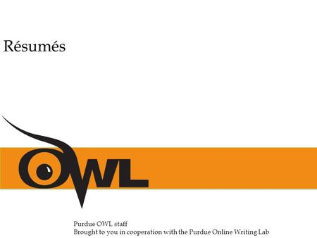 Purdue OWL staff Brought to you in cooperation with the Purdue Online Writing Lab Résumés.