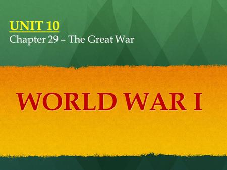 UNIT 10 Chapter 29 – The Great War WORLD WAR I Several factors lead to World War I, a conflict that devastates Europe and has a major impact on the world.