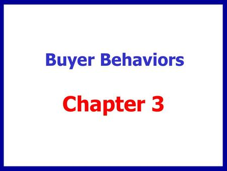 Buyer Behaviors Chapter 3. Chapter Overview Consumer purchase process Consumer buying environment Trends in consumer behavior Business buying center B-to-B.