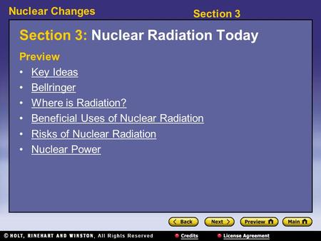 Section 3 Nuclear Changes Section 3: Nuclear Radiation Today Preview Key Ideas Bellringer Where is Radiation? Beneficial Uses of Nuclear Radiation Risks.