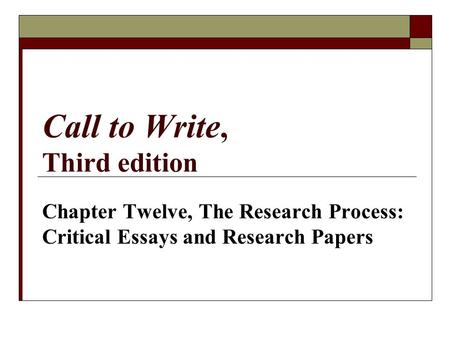 Call to Write, Third edition Chapter Twelve, The Research Process: Critical Essays and Research Papers.