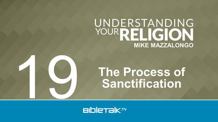 MIKE MAZZALONGO The Process of Sanctification 19.