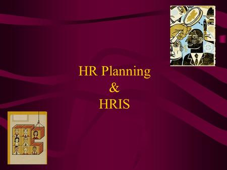 HR Planning & HRIS. HR Planning The process of systematically reviewing HR requirements to ensure that the required number of employees, with the required.