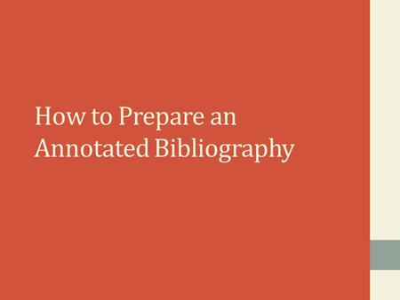 How to Prepare an Annotated Bibliography. WHAT IS AN ANNOTATED BIBLIOGRAPHY? An annotated bibliography is a list of citations for books, articles, and.