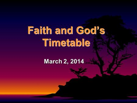 Faith and God's Timetable March 2, 2014. Luke 1:5-25 In the time of Herod king of Judea there was a priest named Zechariah, who belonged to the priestly.