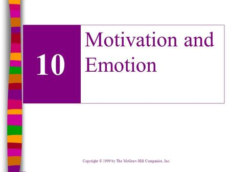 Copyright © 1999 by The McGraw-Hill Companies, Inc. 10 Motivation and Emotion.