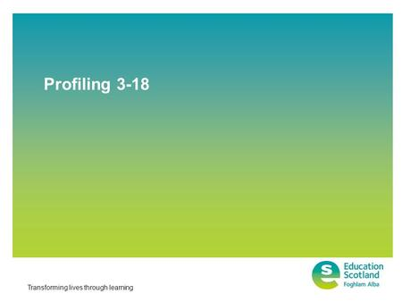 Transforming lives through learning Profiling 3-18.
