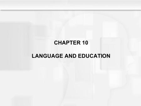 CHAPTER 10 LANGUAGE AND EDUCATION. Learning Objectives What is the typical developmental course of language development?