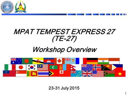 MPAT TEMPEST EXPRESS 27 (TE-27) Workshop Overview 23-31 July <strong>2015</strong> 1.