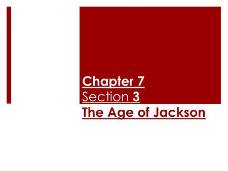 Chapter 7 Section 3 The Age of Jackson