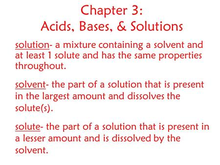 Chapter 3: Acids, Bases, & Solutions solution- a mixture containing a solvent and at least 1 solute and has the same properties throughout. solvent- the.