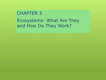 CHAPTER 3 Ecosystems: What Are They and How Do They Work?