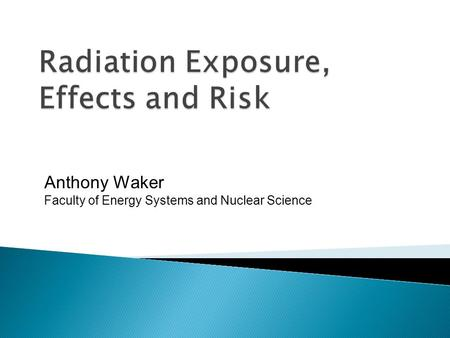 Anthony Waker Faculty of Energy Systems and Nuclear Science.