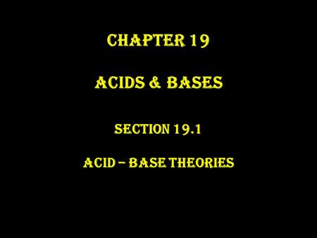 Chapter 19 <strong>Acids</strong> & <strong>Bases</strong> Section 19.1 <strong>Acid</strong> – <strong>Base</strong> Theories 1.