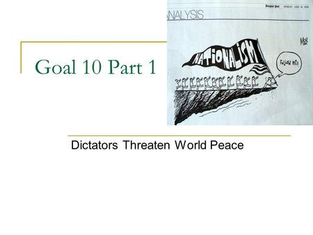 Goal 10 Part 1 Dictators Threaten World Peace. Cause of Dictatorships After WWI = ____________________________ Dictators = ____________________ *Failures.