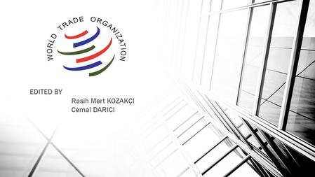 EDITED BY Rasih Mert KOZAKÇI Cemal DARICI. ABOUT WTO Location: Geneva, Switzerland Established: 1 January 1995 Created by: Uruguay Round negotiations.