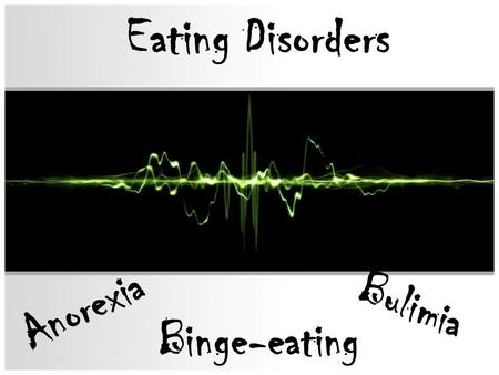 Eating Disorders Anorexia Bulimia Binge-eating. Some Chilling Statistics Eating disorders have increased threefold in the last 50 years 10% of the population.