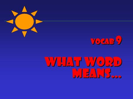 Vocab 9 What word means… 1. Unfeeling; insensitive.