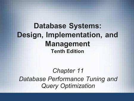 Database Systems: Design, Implementation, and Management Tenth Edition Chapter 11 Database Performance Tuning and Query Optimization.