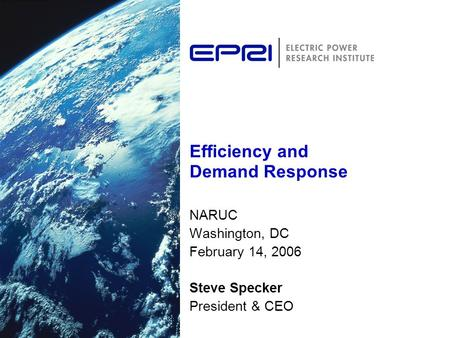 Efficiency and Demand Response NARUC Washington, DC February 14, 2006 Steve Specker President & CEO.
